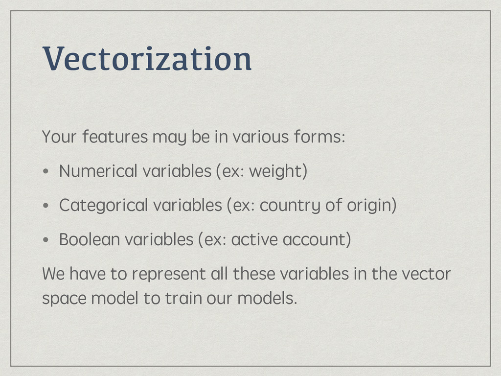 Vectorization Your features may be in various f...