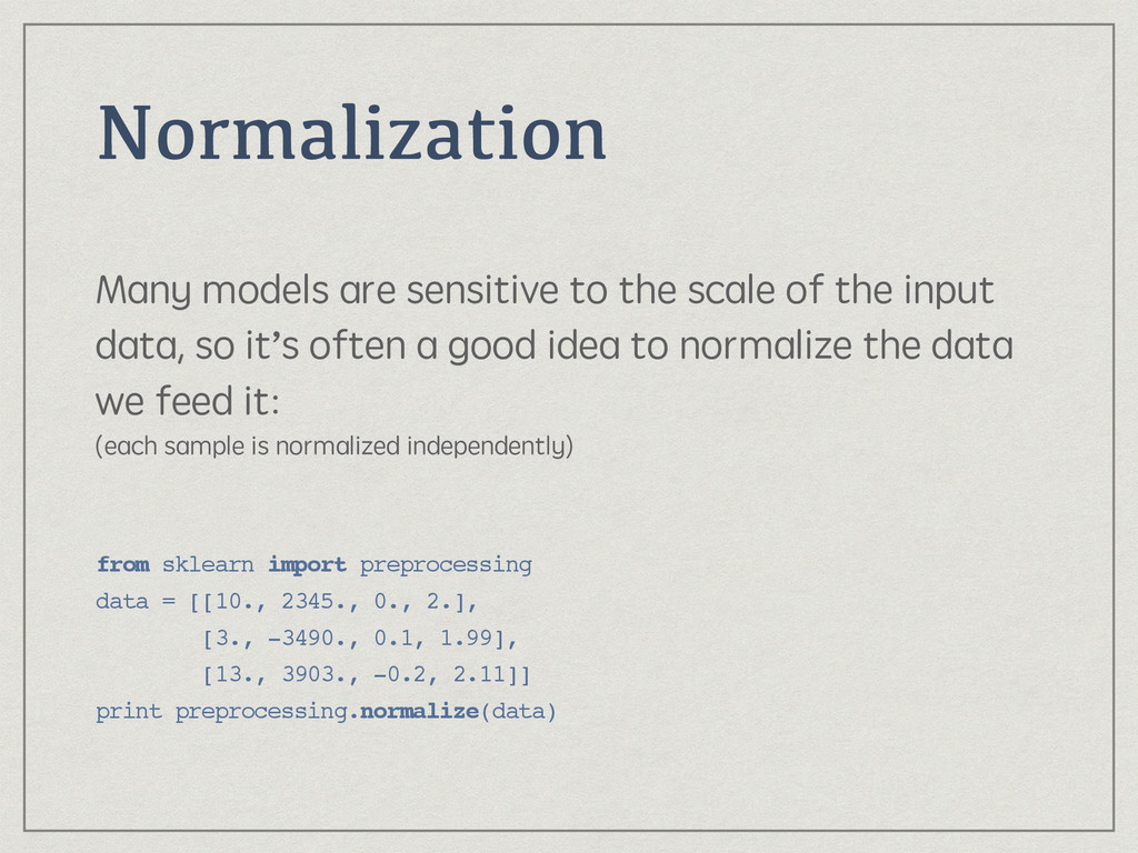 Normalization Many models are sensitive to the ...