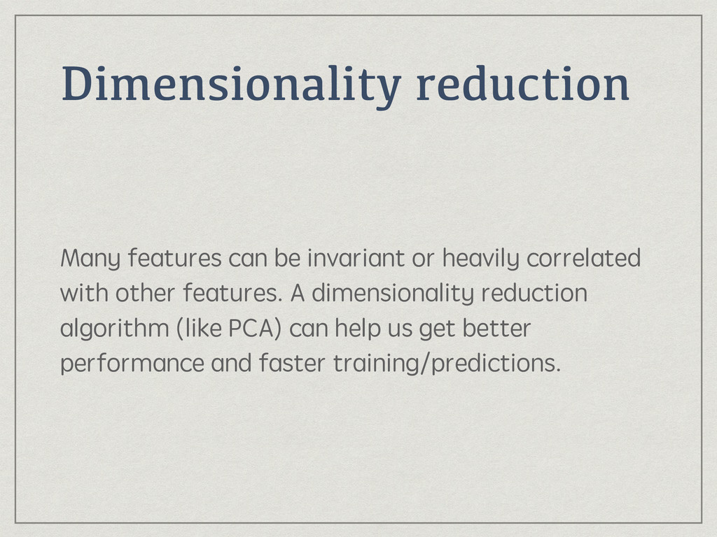Dimensionality reduction Many features can be i...