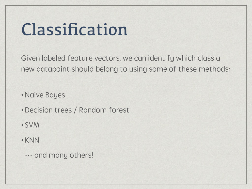 Classification Given labeled feature vectors, we...