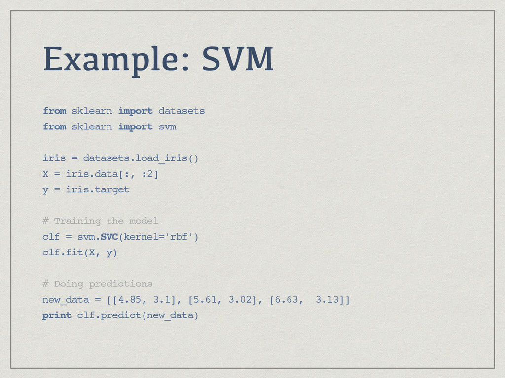 Example: SVM from sklearn import datasets from ...