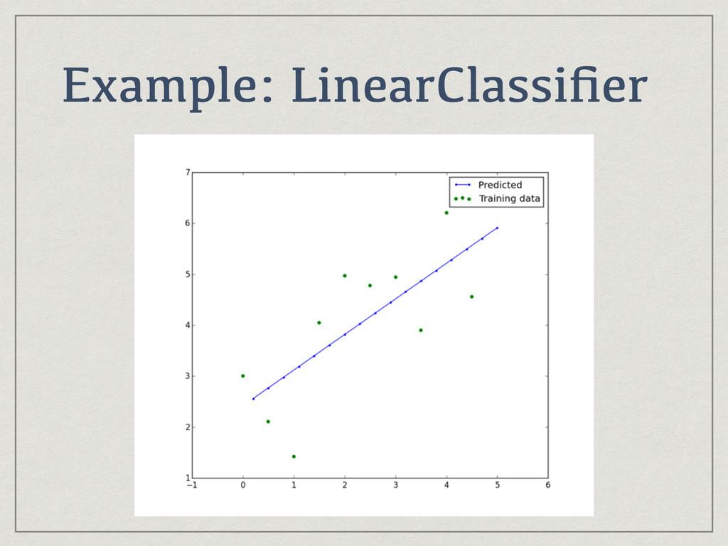 Example: LinearClassifier