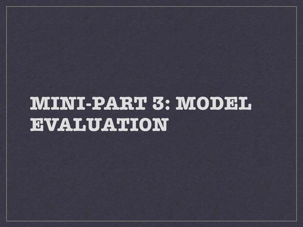 MINI-PART 3: MODEL EVALUATION
