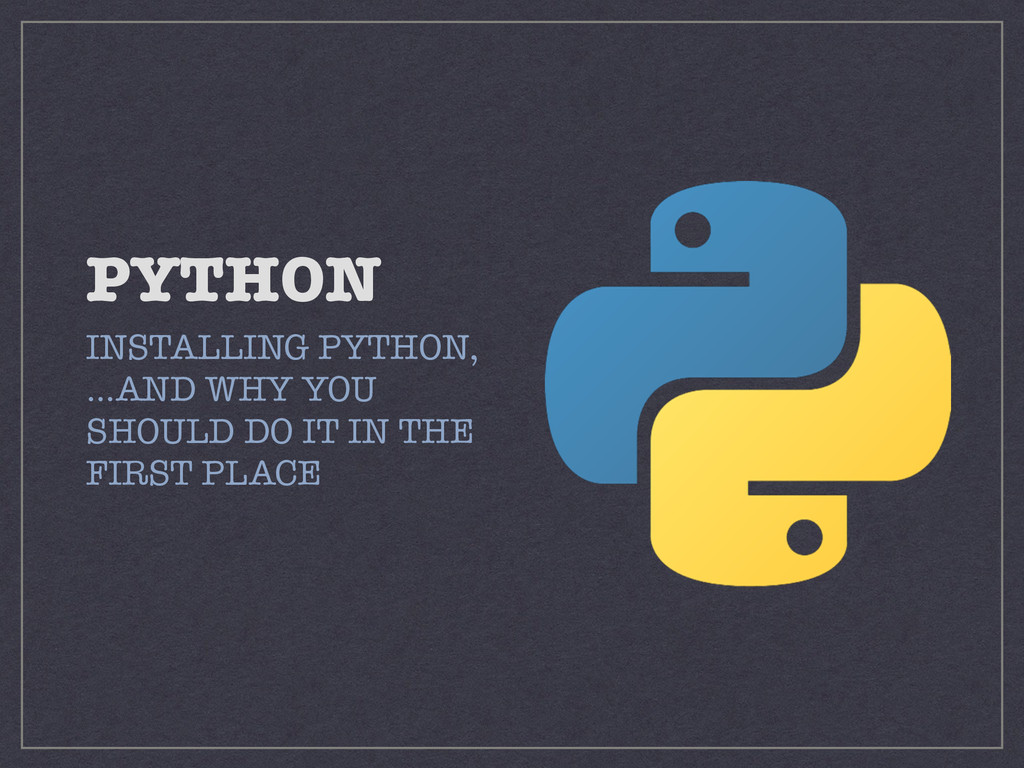 PYTHON INSTALLING PYTHON,