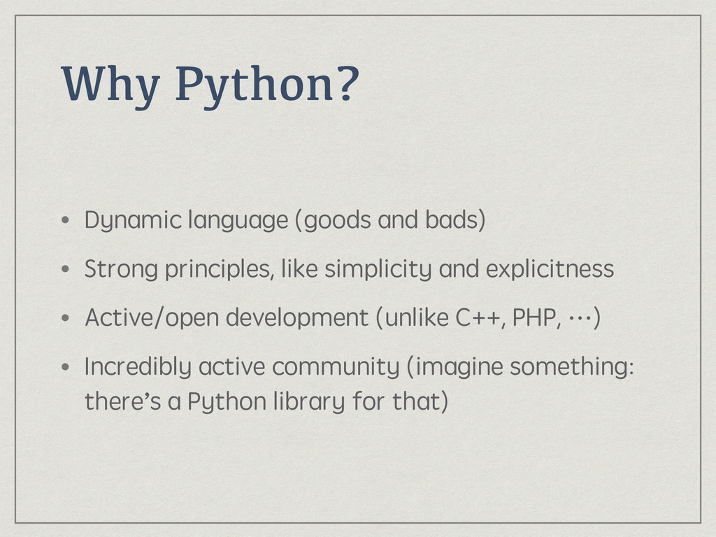 Why Python? • Dynamic language (goods and bads)...