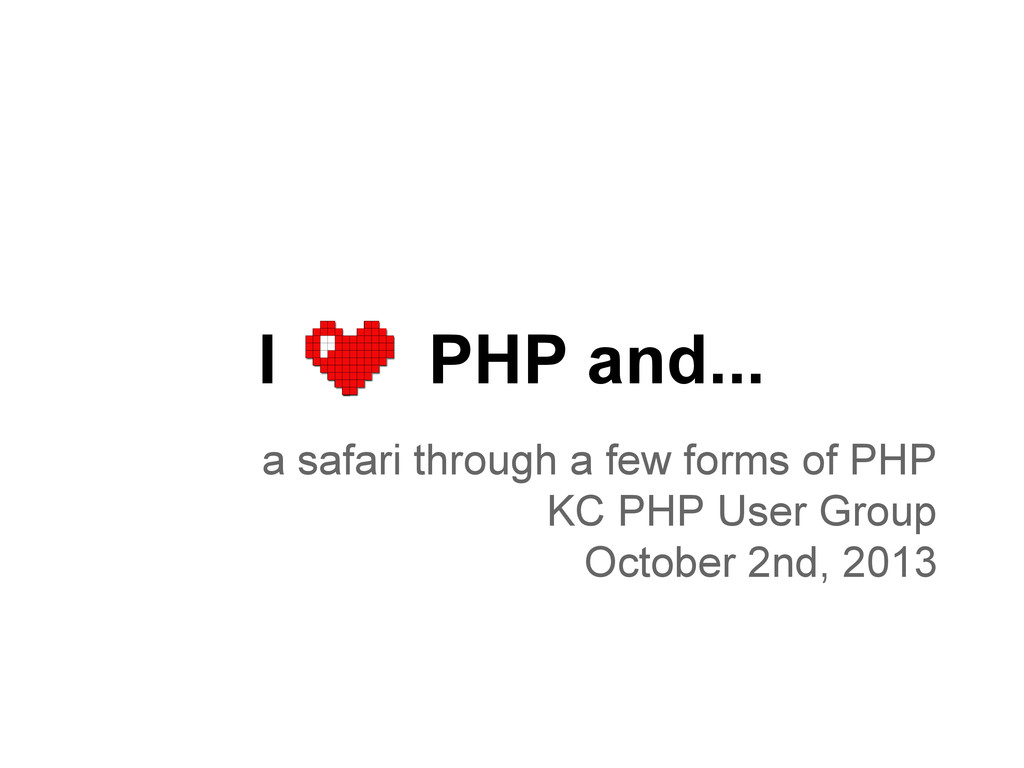 I PHP and... a safari through a few forms of PH...