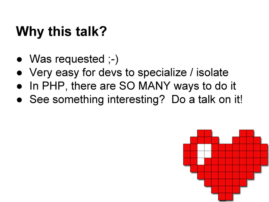 Why this talk? ● Was requested ;-) ● Very easy ...