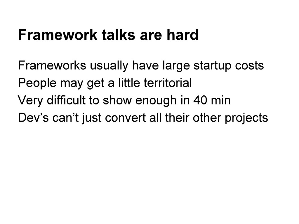 Framework talks are hard Frameworks usually hav...
