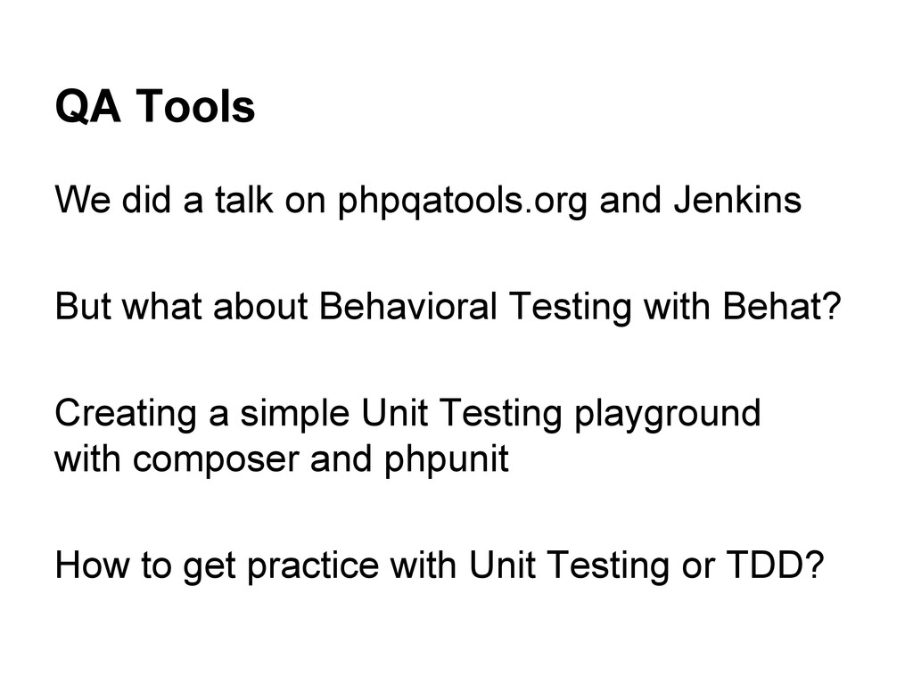 QA Tools We did a talk on phpqatools.org and Je...