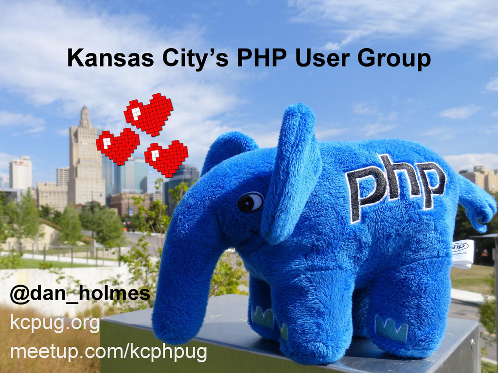 Kansas City's PHP User Group @dan_holmes kcpug....
