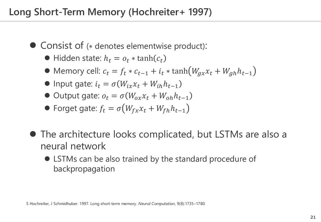 Long Short-Term Memory (Hochreiter+ 1997) 21  ...