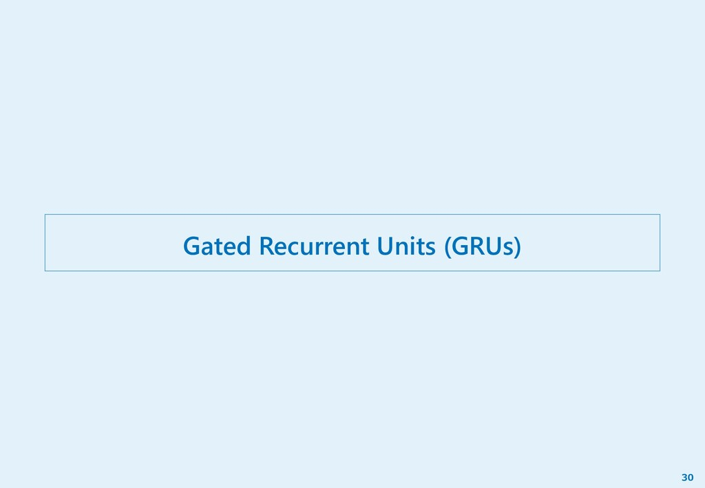 Gated Recurrent Units (GRUs) 30