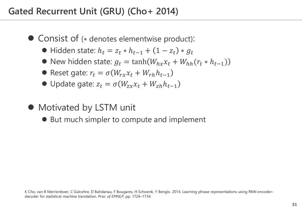 Gated Recurrent Unit (GRU) (Cho+ 2014) 31  Con...