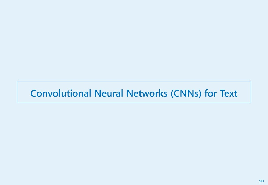 Convolutional Neural Networks (CNNs) for Text 50