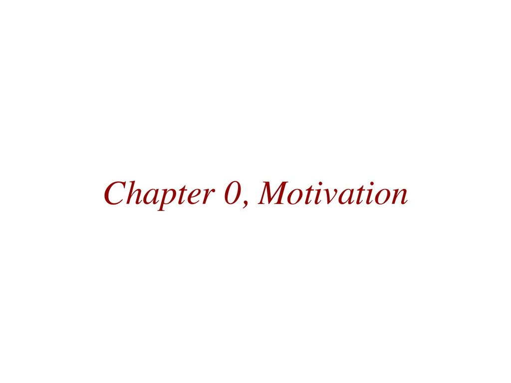 Chapter 0, Motivation