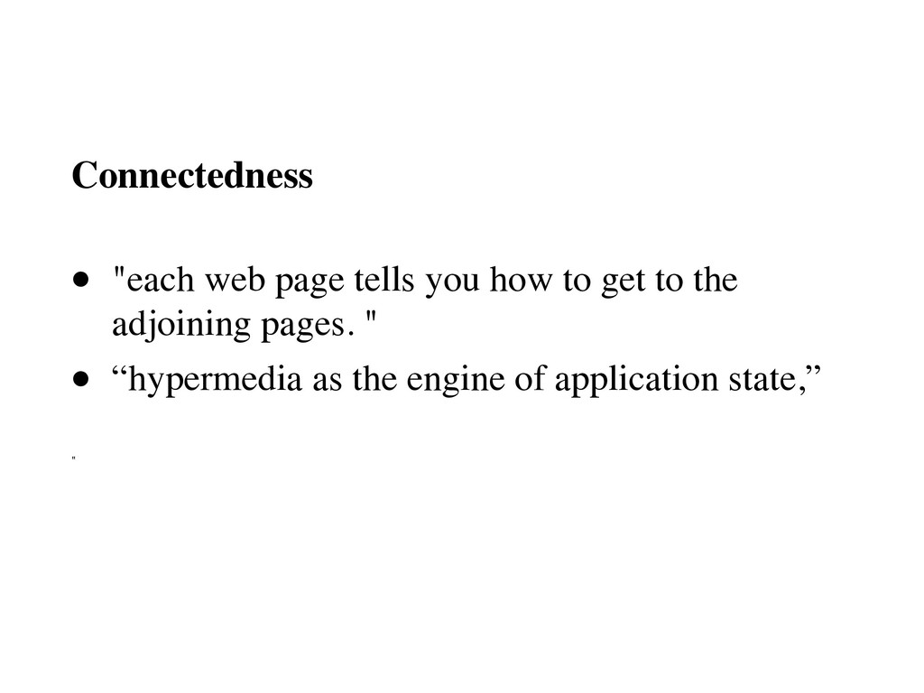 "Connectedness • ""each web page tells you how to..."