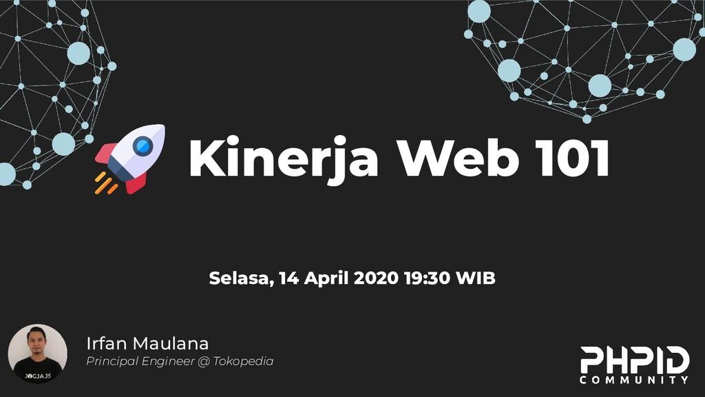 Kinerja Web 101 Irfan Maulana Principal Enginee...