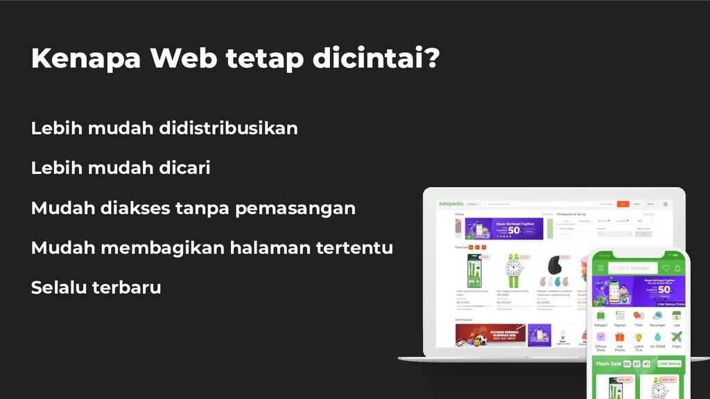 Kenapa Web tetap dicintai? Lebih mudah didistri...