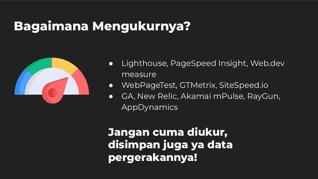 Bagaimana Mengukurnya? ● Lighthouse, PageSpeed ...