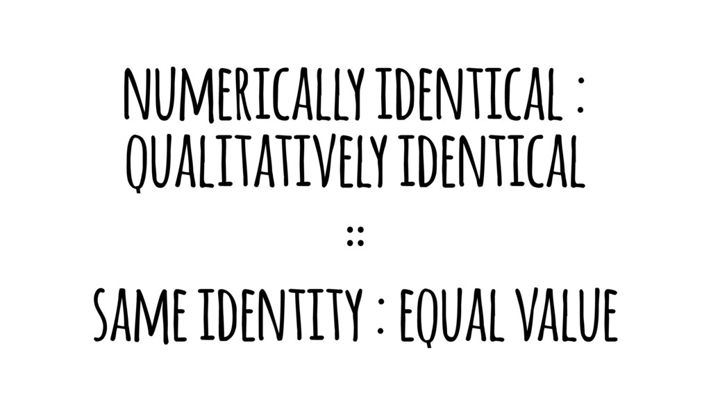 numerically identical : qualitatively identical...