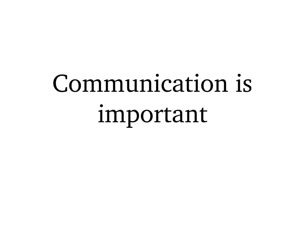 Communication is important