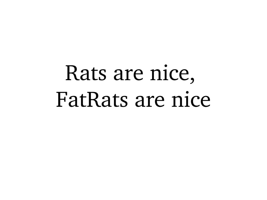 Rats are nice, FatRats are nice