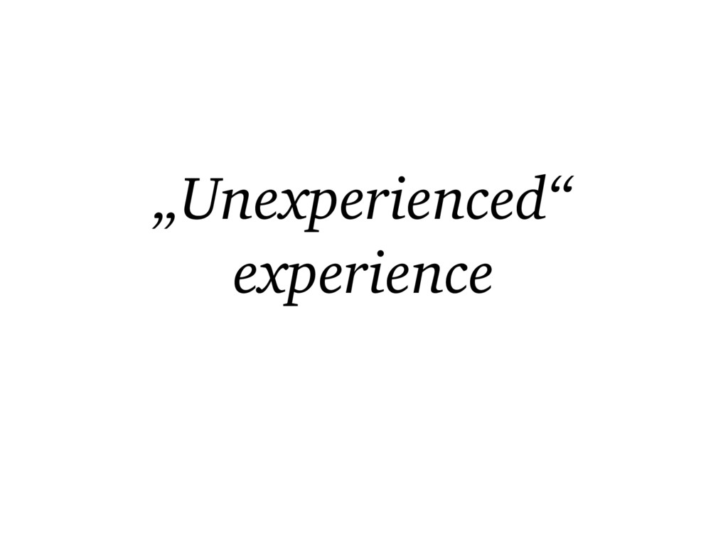 """""""Unexperienced"""" experience"""