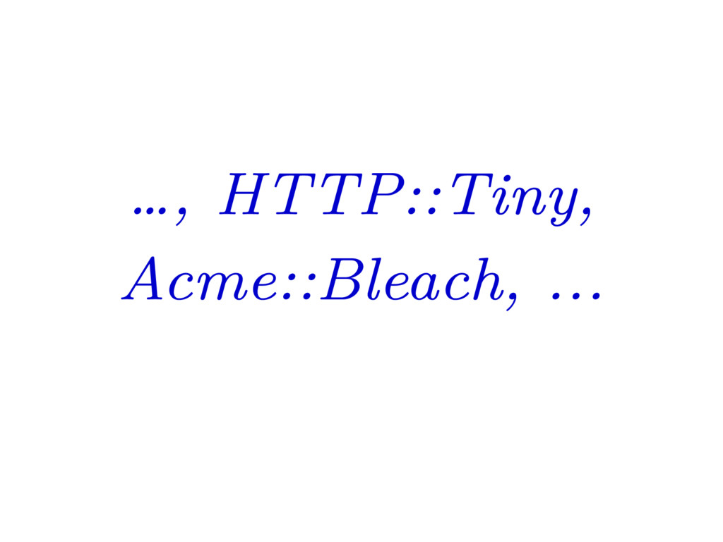 …, HTTP::Tiny, Acme::Bleach, ...
