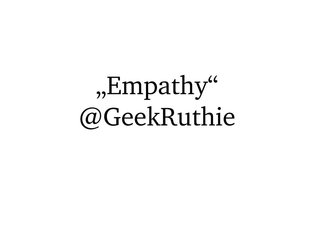 """""""Empathy"""" @GeekRuthie"""
