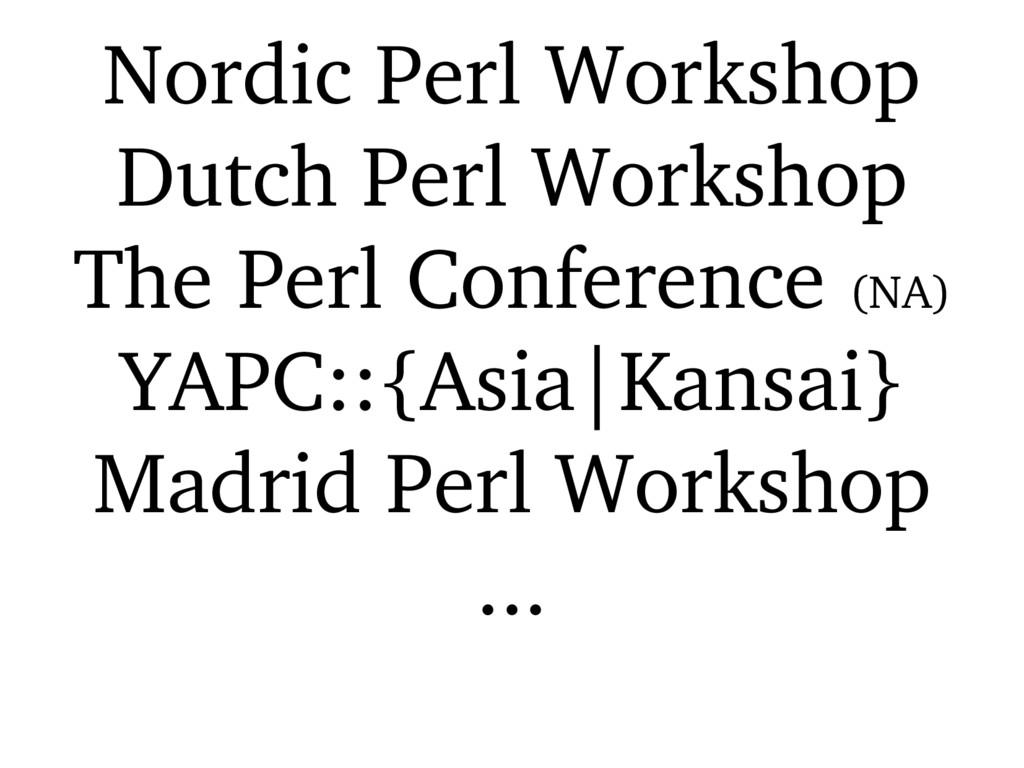 Nordic Perl Workshop Dutch Perl Workshop The Pe...