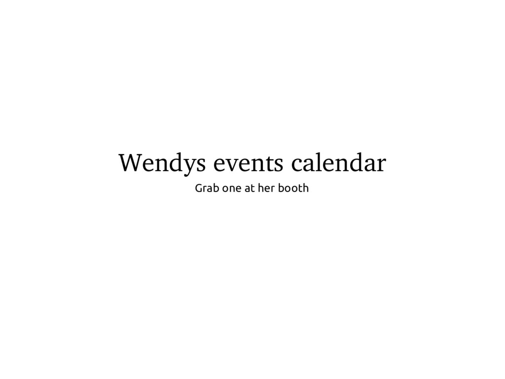 Wendys events calendar Grab one at her booth