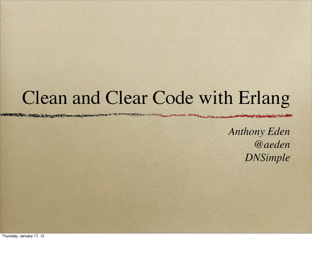 Clean and Clear Code with Erlang Anthony Eden @...
