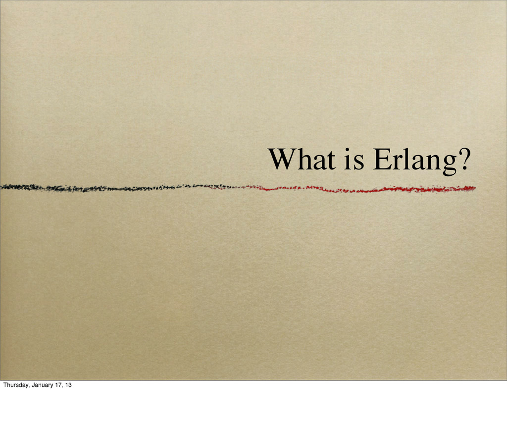 What is Erlang? Thursday, January 17, 13