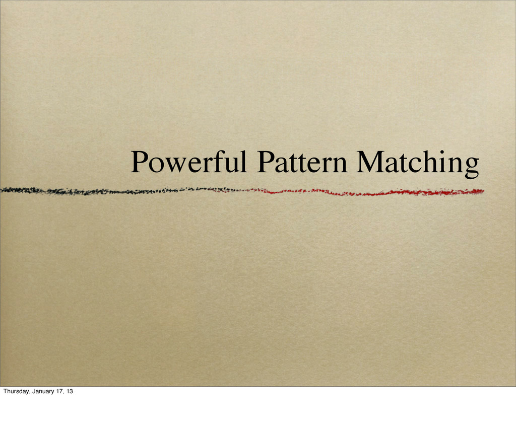 Powerful Pattern Matching Thursday, January 17,...