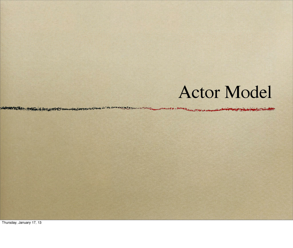 Actor Model Thursday, January 17, 13