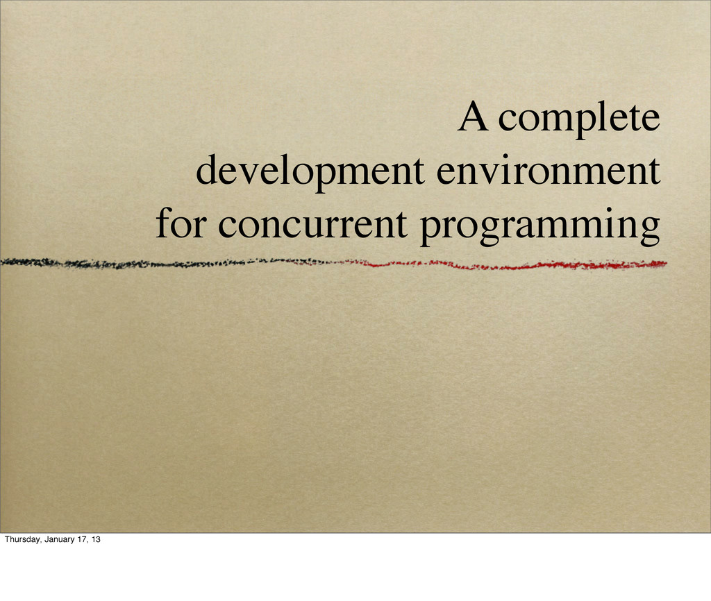 A complete development environment for concurre...