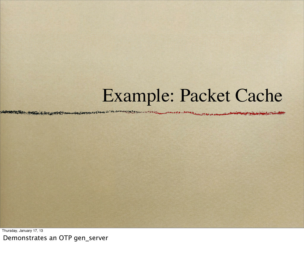 Example: Packet Cache Thursday, January 17, 13 ...