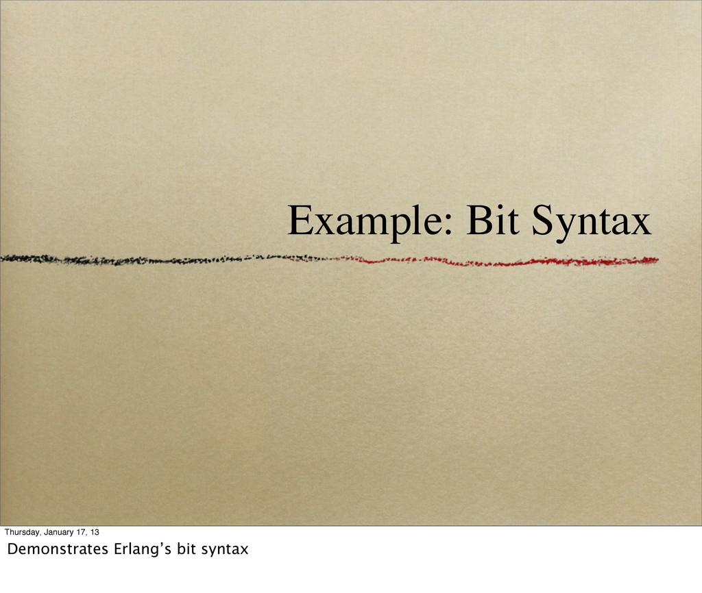 Example: Bit Syntax Thursday, January 17, 13 De...