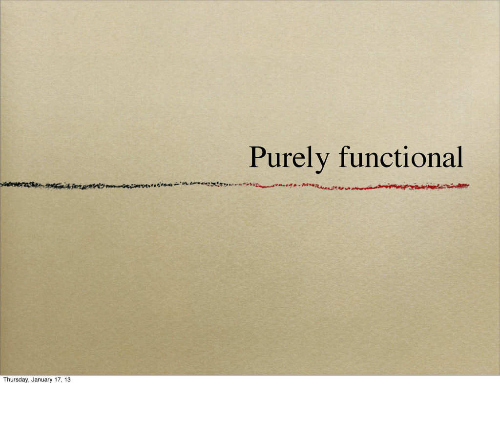 Purely functional Thursday, January 17, 13