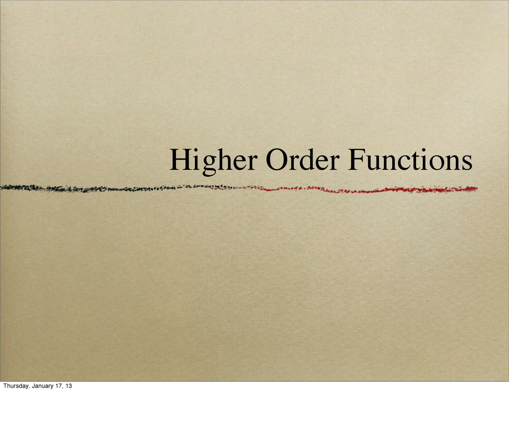 Higher Order Functions Thursday, January 17, 13