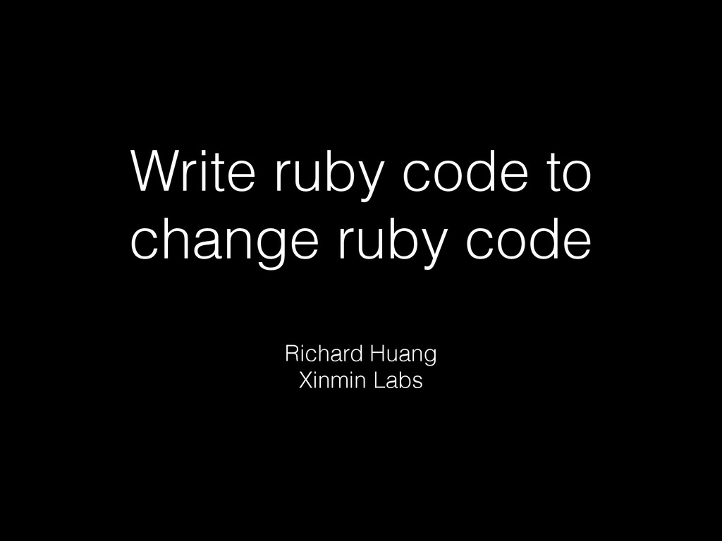 Write ruby code to change ruby code Richard Hua...