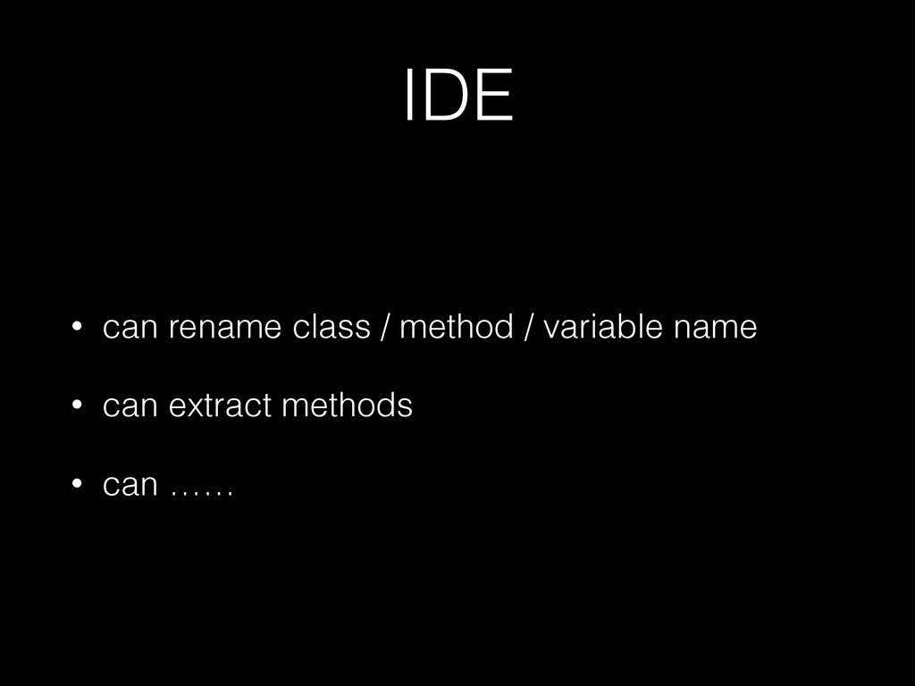 IDE • can rename class / method / variable name...