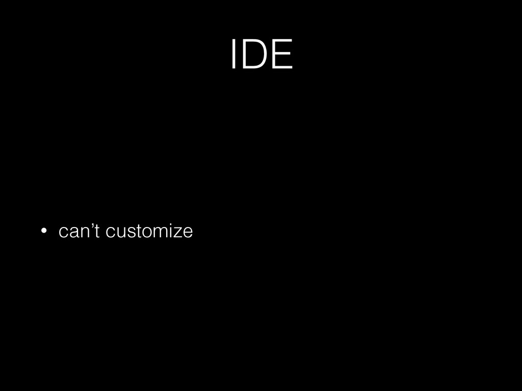 IDE • can't customize