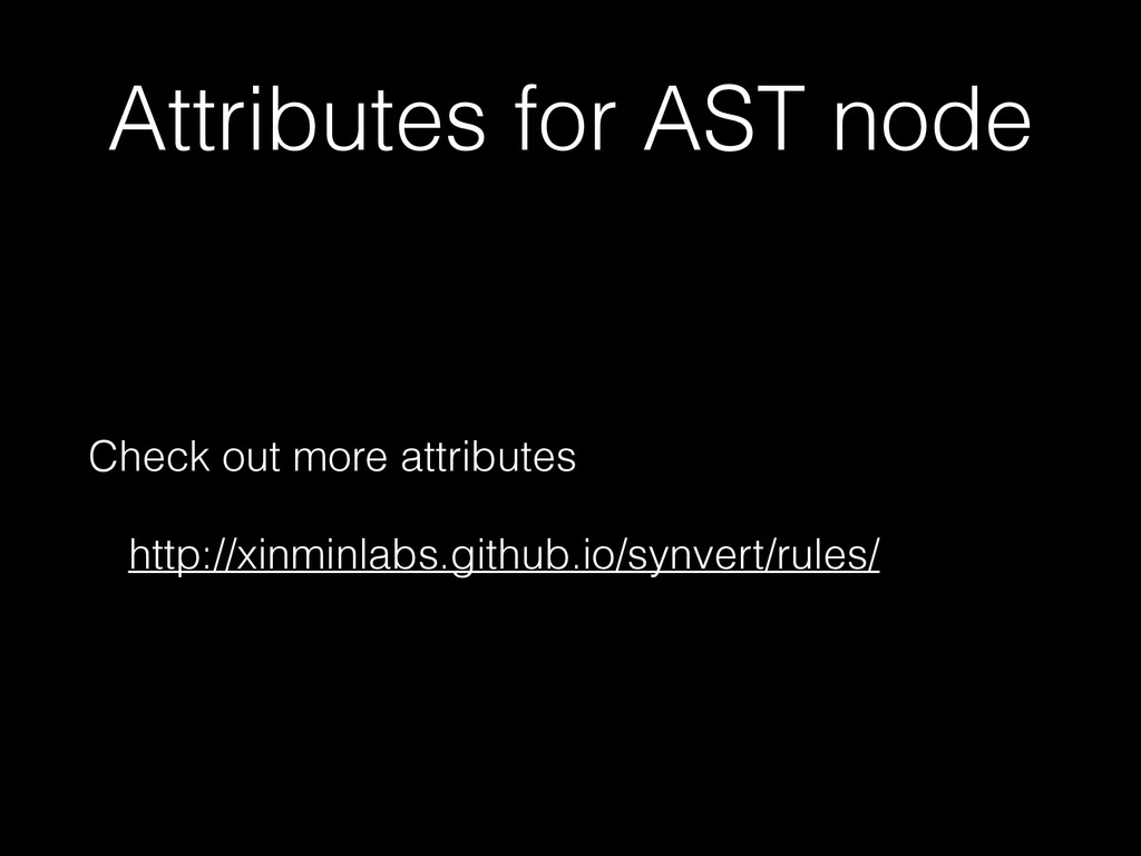 Attributes for AST node Check out more attribut...