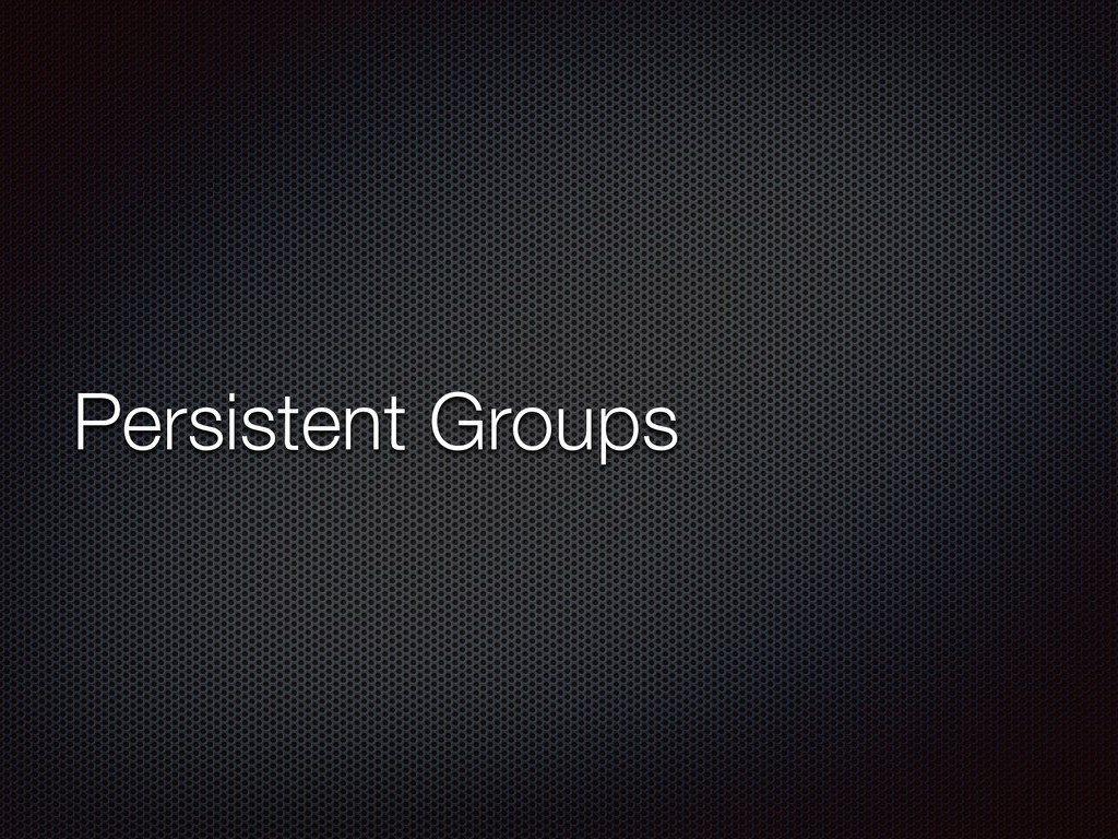 Persistent Groups
