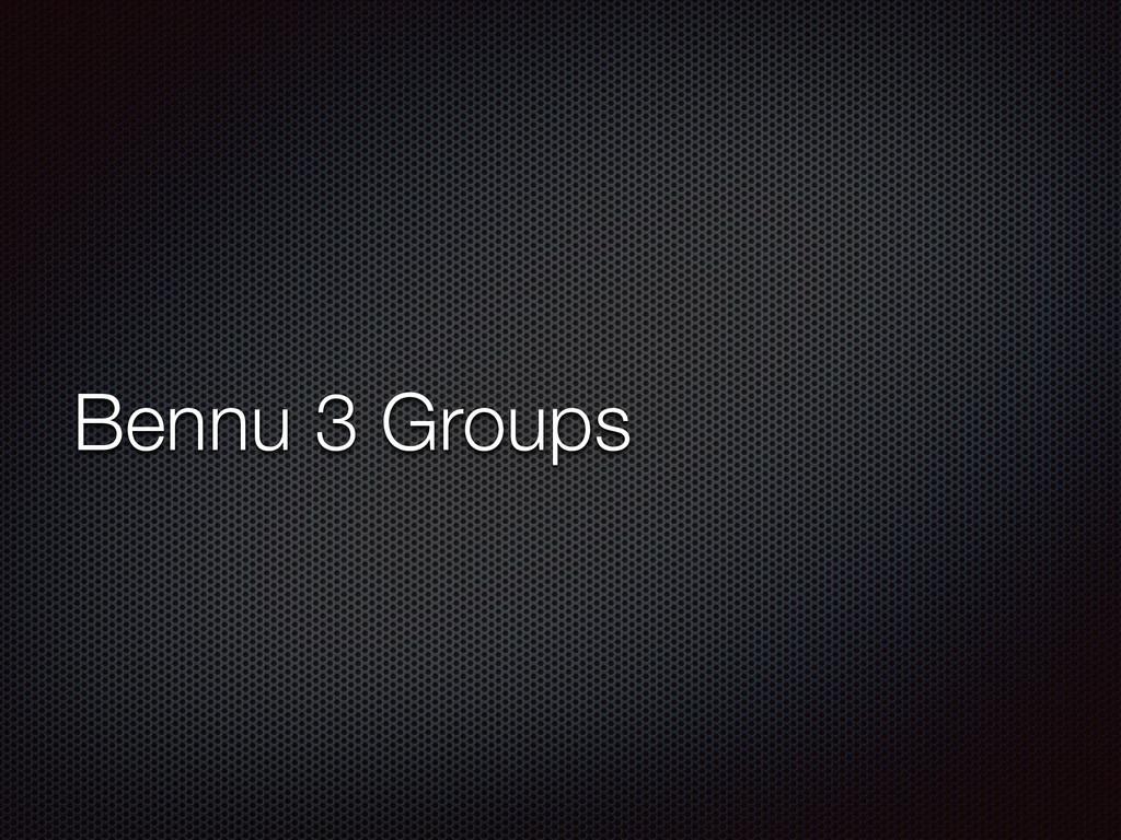 Bennu 3 Groups