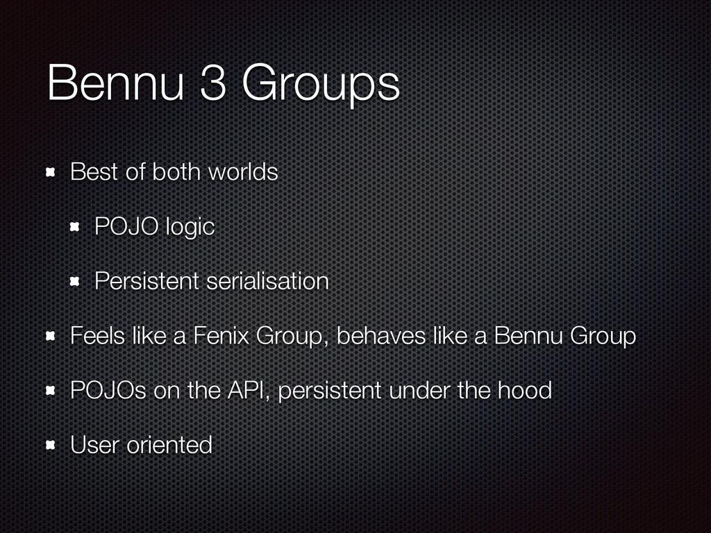 Bennu 3 Groups Best of both worlds POJO logic P...