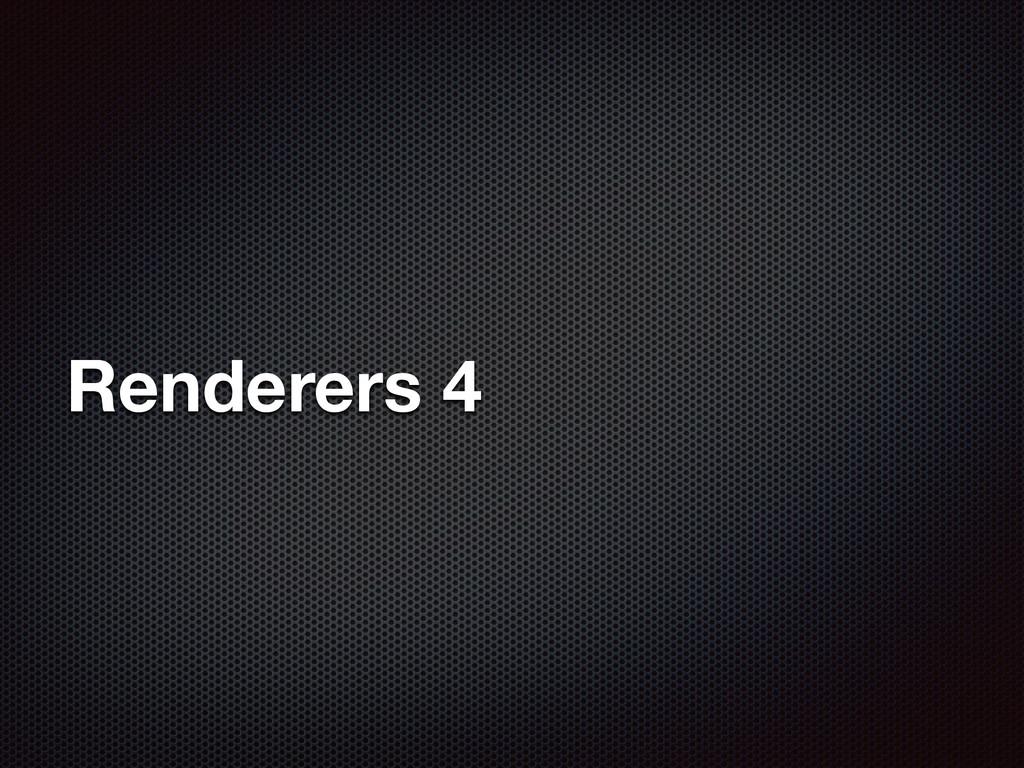 Renderers 4