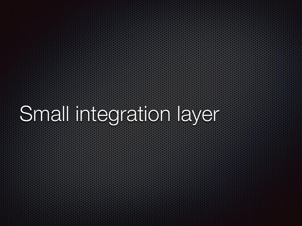 Small integration layer