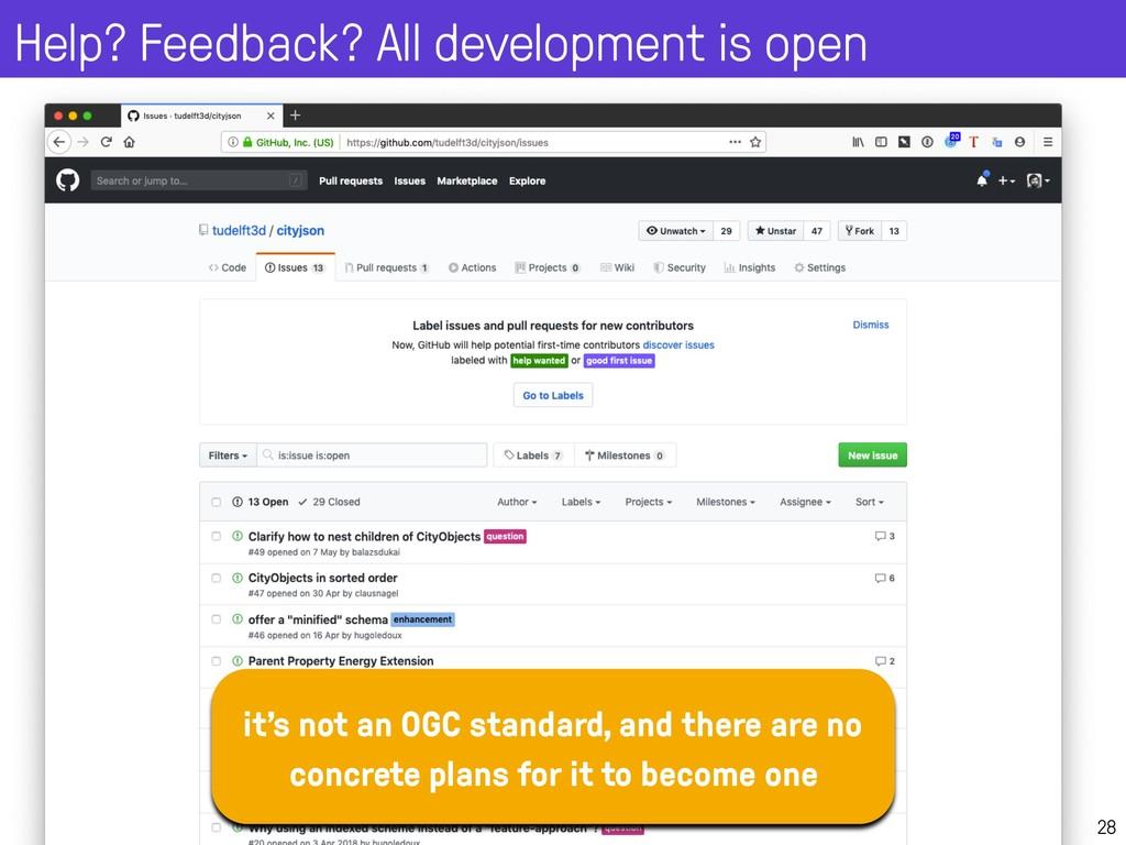 Help? Feedback? All development is open 28 it's...